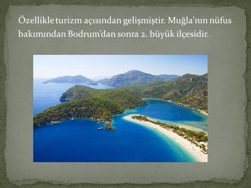 Özellikle turizm açısından gelişmiştir. Muğla nın nüfus bakımından Bodrum'dan sonra 2.