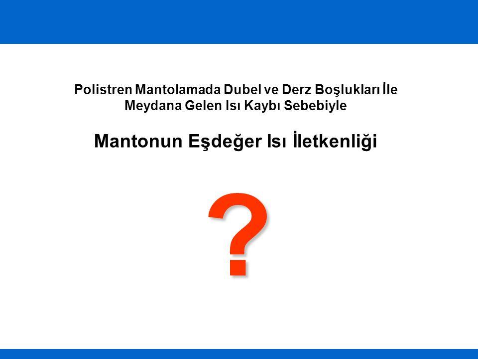 Polistren Mantolamada Dubel ve Derz Boşlukları İle Meydana Gelen Isı Kaybı Sebebiyle Mantonun Eşdeğer Isı İletkenliği ?