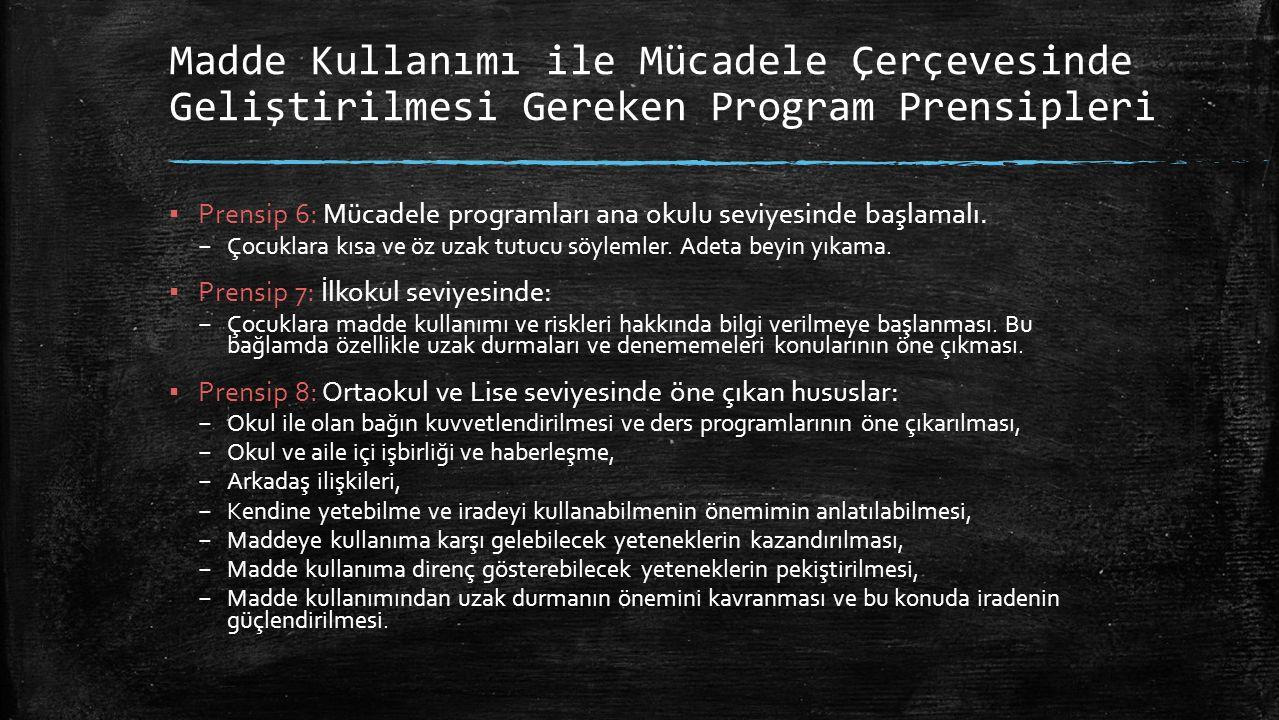 Madde Kullanımı ile Mücadele Çerçevesinde Geliştirilmesi Gereken Program Prensipleri ▪ Prensip 6: Mücadele programları ana okulu seviyesinde başlamalı.