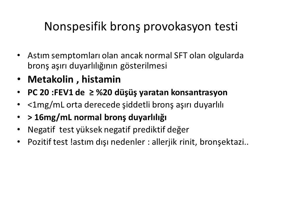 Astım semptomları olan ancak normal SFT olan olgularda bronş aşırı duyarlılığının gösterilmesi Metakolin, histamin PC 20 :FEV1 de ≥ %20 düşüş yaratan