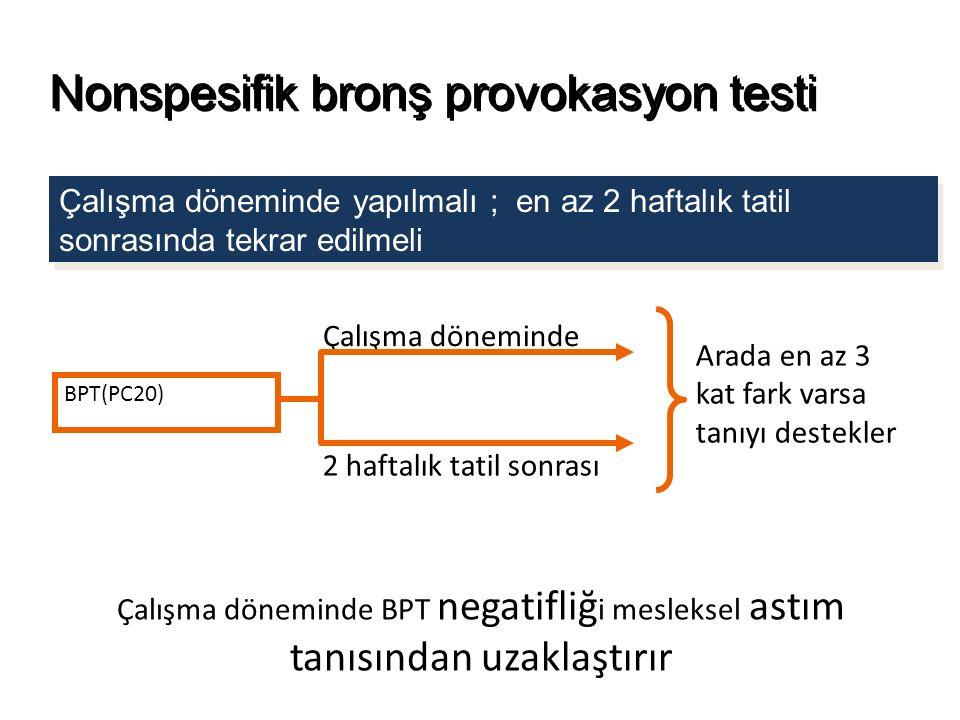 Nonspesifik bronş provokasyon testi Çalışma döneminde yapılmalı ; en az 2 haftalık tatil sonrasında tekrar edilmeli BPT(PC20) Çalışma döneminde 2 haft