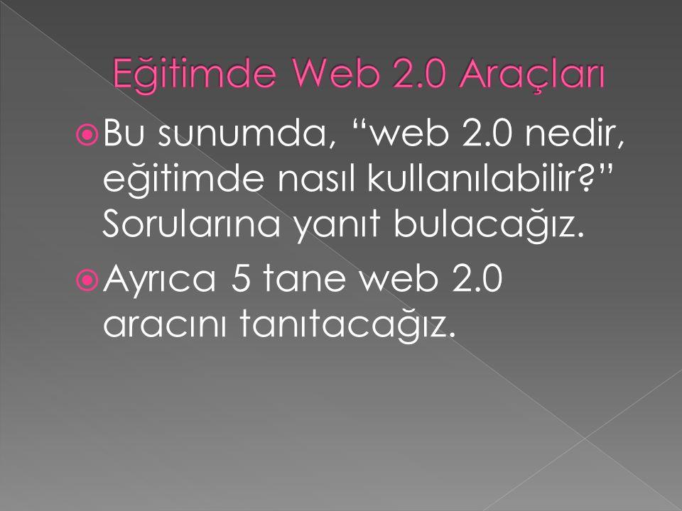 """ Bu sunumda, """"web 2.0 nedir, eğitimde nasıl kullanılabilir?"""" Sorularına yanıt bulacağız.  Ayrıca 5 tane web 2.0 aracını tanıtacağız."""