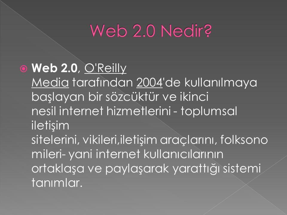  Web 2.0, O Reilly Media tarafından 2004 de kullanılmaya başlayan bir sözcüktür ve ikinci nesil internet hizmetlerini - toplumsal iletişim sitelerini, vikileri,iletişim araçlarını, folksono mileri- yani internet kullanıcılarının ortaklaşa ve paylaşarak yarattığı sistemi tanımlar.