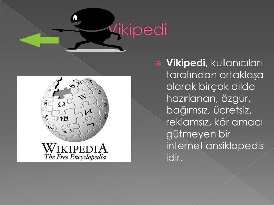  Vikipedi, kullanıcıları tarafından ortaklaşa olarak birçok dilde hazırlanan, özgür, bağımsız, ücretsiz, reklamsız, kâr amacı gütmeyen bir internet ansiklopedis idir.