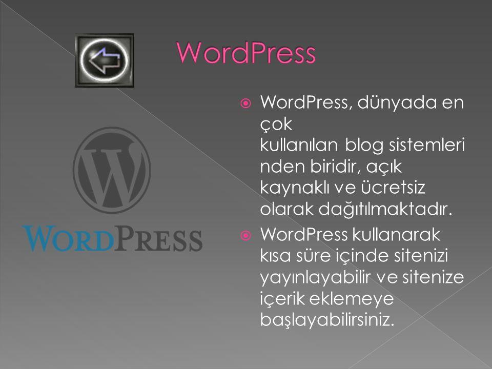  WordPress, dünyada en çok kullanılan blog sistemleri nden biridir, açık kaynaklı ve ücretsiz olarak dağıtılmaktadır.