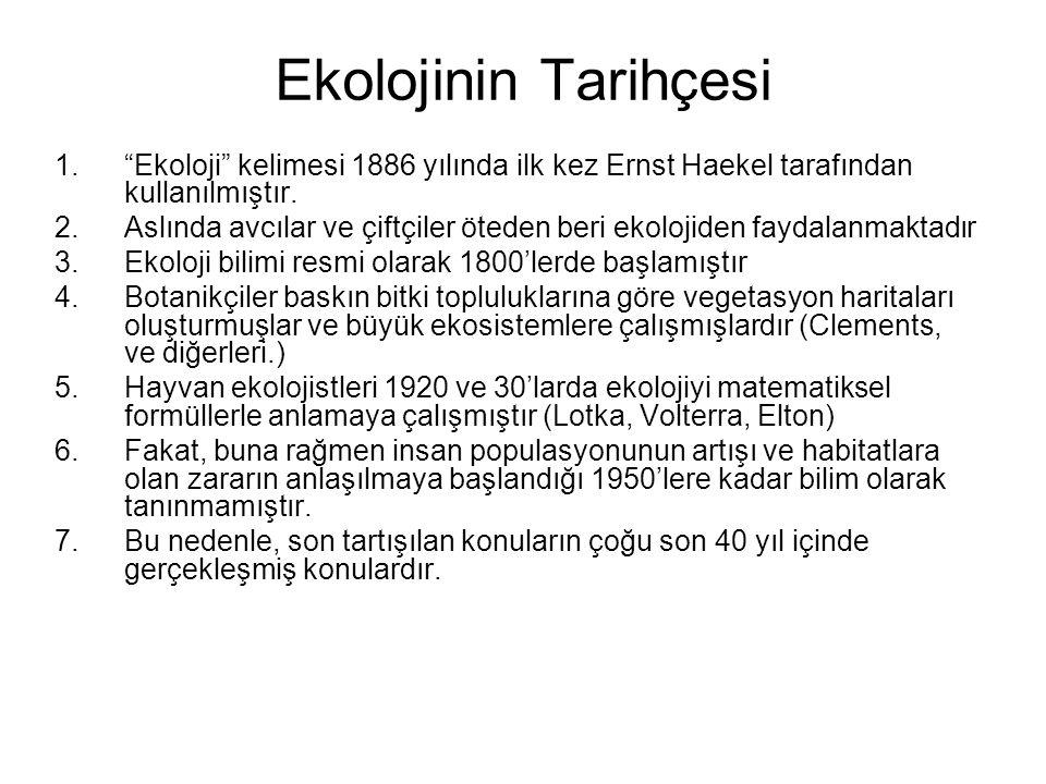 """Ekolojinin Tarihçesi 1. """"Ekoloji"""" kelimesi 1886 yılında ilk kez Ernst Haekel tarafından kullanılmıştır. 2.Aslında avcılar ve çiftçiler öteden beri eko"""