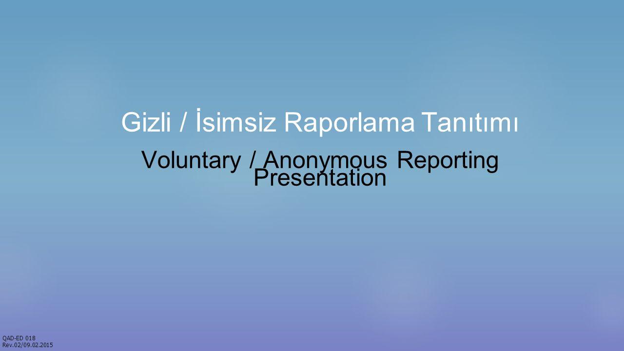 Gizli / İsimsiz Raporlama Tanıtımı Voluntary / Anonymous Reporting Presentation QAD-ED 018 Rev.02/09.02.2015