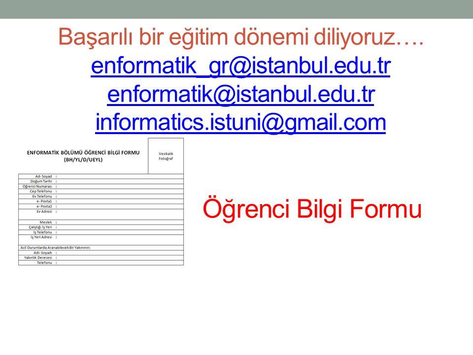 Başarılı bir eğitim dönemi diliyoruz…. enformatik_gr@istanbul.edu.tr enformatik@istanbul.edu.tr informatics.istuni@gmail.com Öğrenci Bilgi Formu enfor