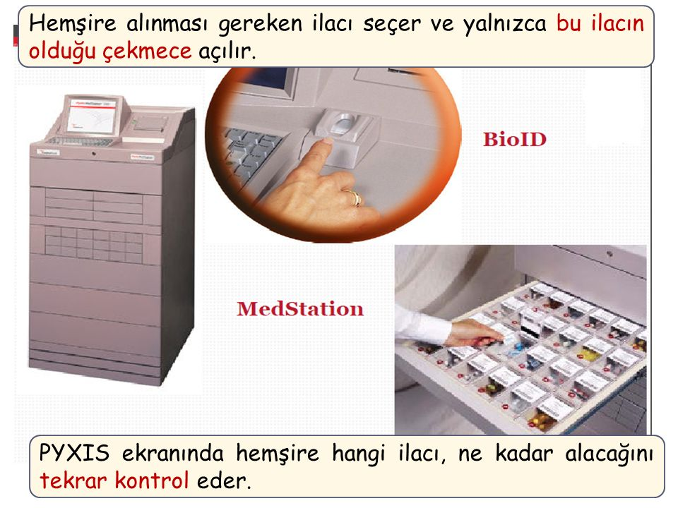 Hemşire alınması gereken ilacı seçer ve yalnızca bu ilacın olduğu çekmece açılır. PYXIS ekranında hemşire hangi ilacı, ne kadar alacağını tekrar kontr