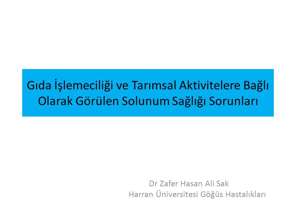 Gıda İşlemeciliği ve Tarımsal Aktivitelere Bağlı Olarak Görülen Solunum Sağlığı Sorunları Dr Zafer Hasan Ali Sak Harran Üniversitesi Göğüs Hastalıklar
