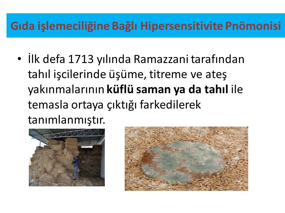 Gıda işlemeciliğine Bağlı Hipersensitivite Pnömonisi İlk defa 1713 yılında Ramazzani tarafından tahıl işcilerinde üşüme, titreme ve ateş yakınmalarını