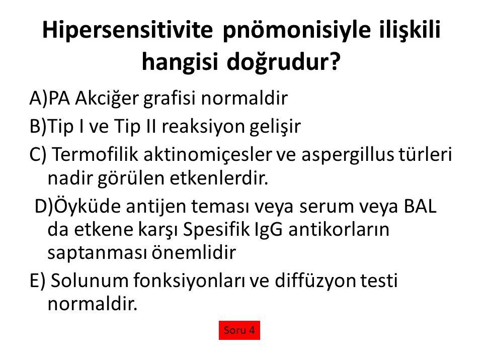 Hipersensitivite pnömonisiyle ilişkili hangisi doğrudur? A)PA Akciğer grafisi normaldir B)Tip I ve Tip II reaksiyon gelişir C) Termofilik aktinomiçesl