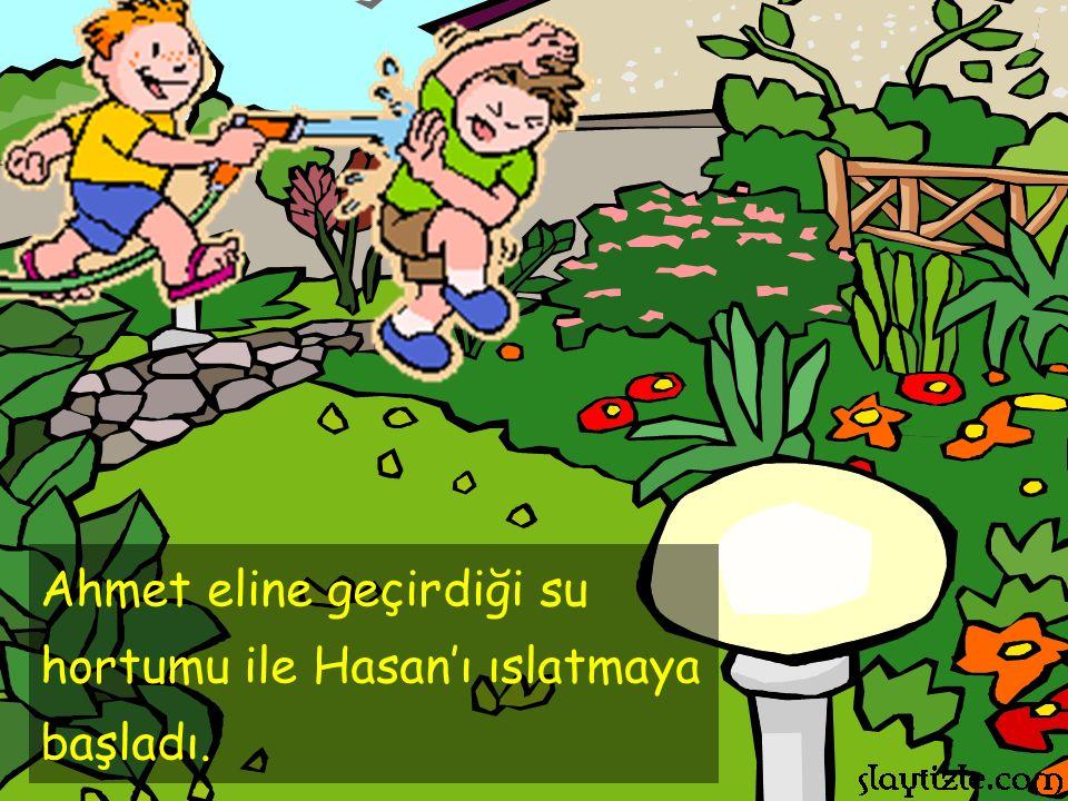 Ahmet ile Hasan bahçede oyun oynuyorlardı.