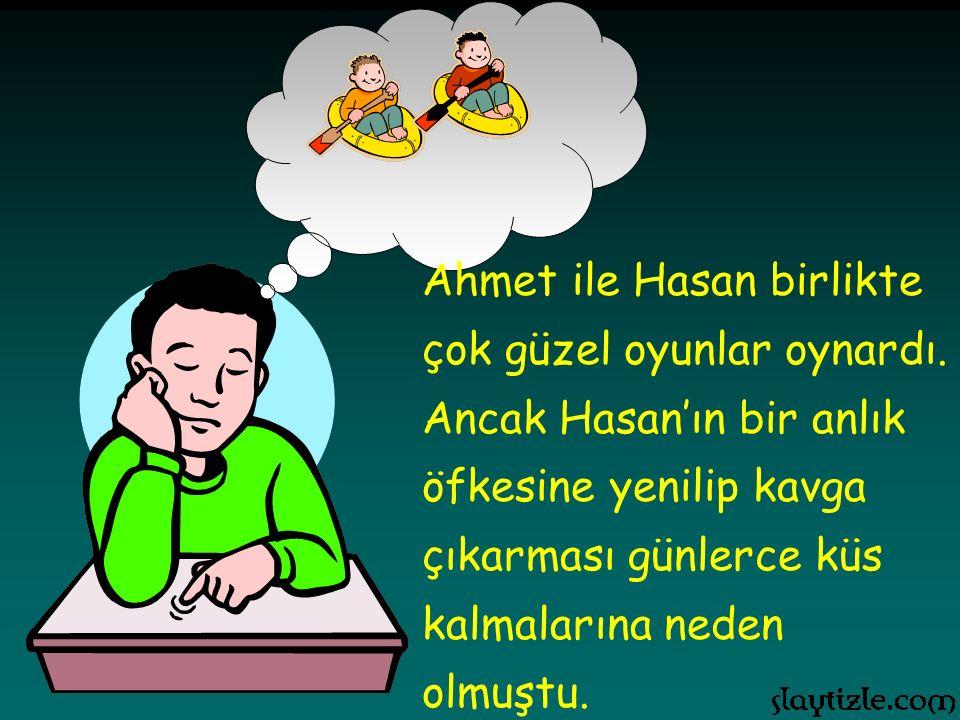 Ertesi gün Hasan okulda çok düşünceli idi. Çünkü Ahmet'le artık konuşmuyorlardı.