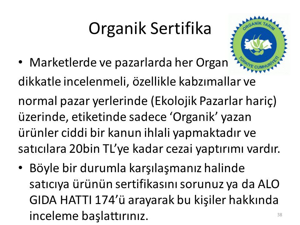 Organik Sertifika Marketlerde ve pazarlarda her Organik yazısı dikkatle incelenmeli, özellikle kabzımallar ve normal pazar yerlerinde (Ekolojik Pazarl