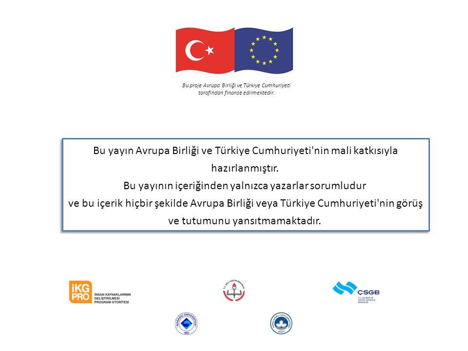 Bu yayın Avrupa Birliği ve Türkiye Cumhuriyeti'nin mali katkısıyla hazırlanmıştır. Bu yayının içeriğinden yalnızca yazarlar sorumludur ve bu içerik hi