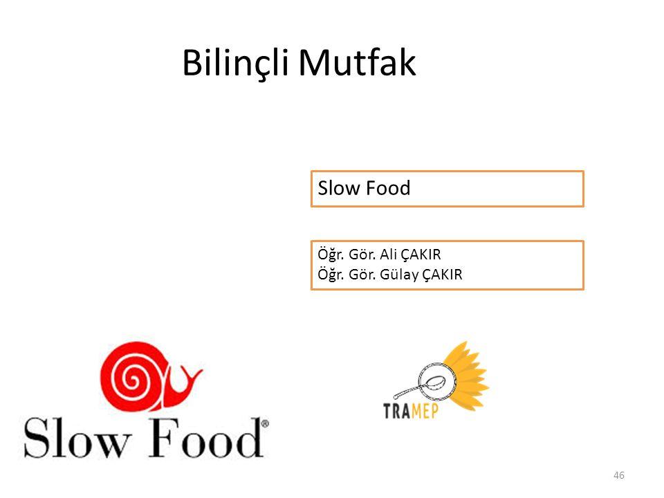 46 Bilinçli Mutfak Öğr. Gör. Ali ÇAKIR Öğr. Gör. Gülay ÇAKIR Slow Food