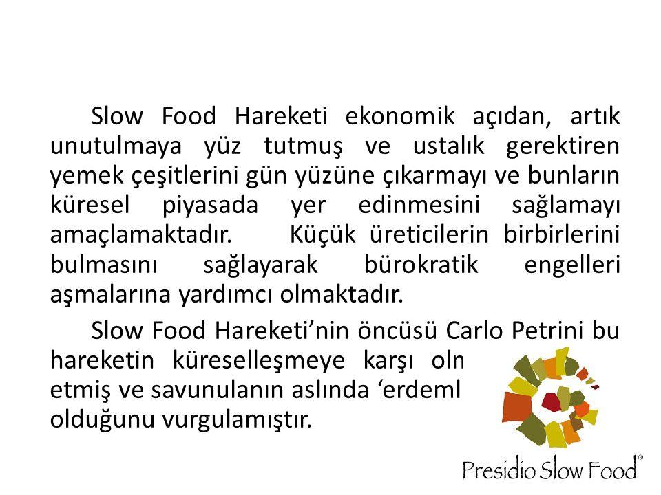 Slow Food Hareketi ekonomik açıdan, artık unutulmaya yüz tutmuş ve ustalık gerektiren yemek çeşitlerini gün yüzüne çıkarmayı ve bunların küresel piyas