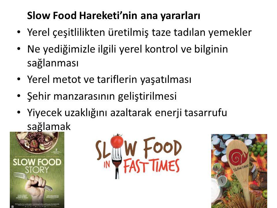 Slow Food Hareketi'nin ana yararları Yerel çeşitlilikten üretilmiş taze tadılan yemekler Ne yediğimizle ilgili yerel kontrol ve bilginin sağlanması Ye