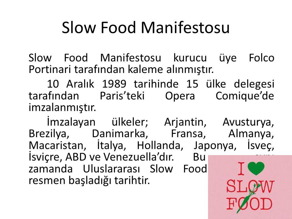 Slow Food Manifestosu Slow Food Manifestosu kurucu üye Folco Portinari tarafından kaleme alınmıştır. 10 Aralık 1989 tarihinde 15 ülke delegesi tarafın