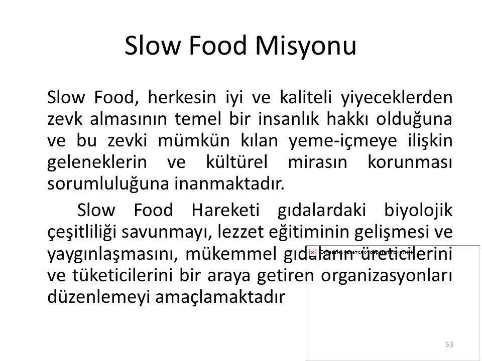 Slow Food Misyonu Slow Food, herkesin iyi ve kaliteli yiyeceklerden zevk almasının temel bir insanlık hakkı olduğuna ve bu zevki mümkün kılan yeme-içm