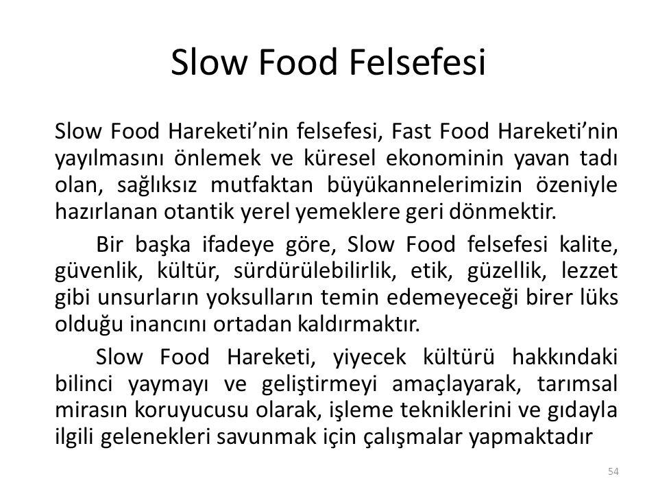 Slow Food Felsefesi Slow Food Hareketi'nin felsefesi, Fast Food Hareketi'nin yayılmasını önlemek ve küresel ekonominin yavan tadı olan, sağlıksız mutf