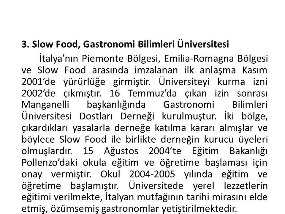 3. Slow Food, Gastronomi Bilimleri Üniversitesi İtalya'nın Piemonte Bölgesi, Emilia-Romagna Bölgesi ve Slow Food arasında imzalanan ilk anlaşma Kasım