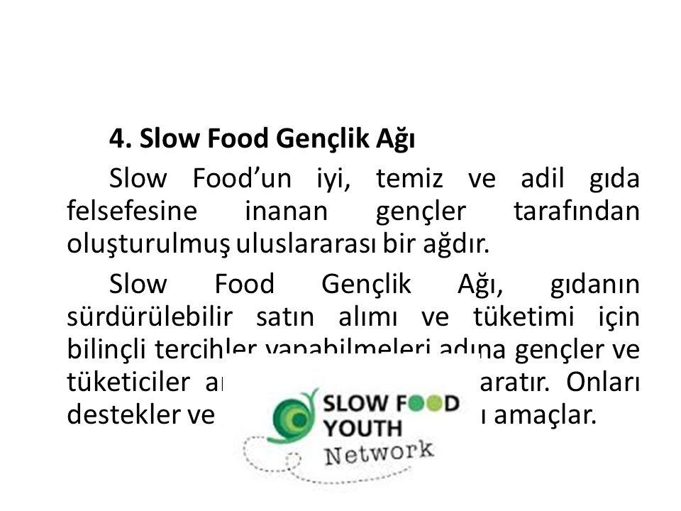 4. Slow Food Gençlik Ağı Slow Food'un iyi, temiz ve adil gıda felsefesine inanan gençler tarafından oluşturulmuş uluslararası bir ağdır. Slow Food Gen