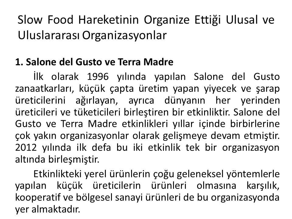 Slow Food Hareketinin Organize Ettiği Ulusal ve Uluslararası Organizasyonlar 1. Salone del Gusto ve Terra Madre İlk olarak 1996 yılında yapılan Salone