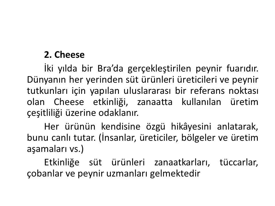 2. Cheese İki yılda bir Bra'da gerçekleştirilen peynir fuarıdır. Dünyanın her yerinden süt ürünleri üreticileri ve peynir tutkunları için yapılan ulus