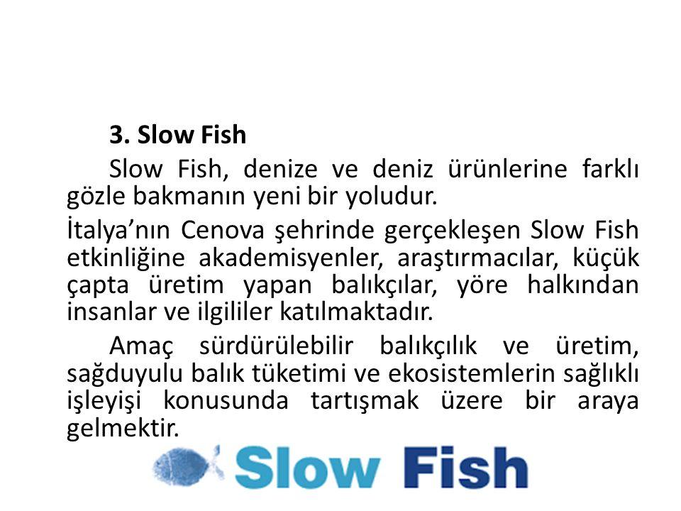 3. Slow Fish Slow Fish, denize ve deniz ürünlerine farklı gözle bakmanın yeni bir yoludur. İtalya'nın Cenova şehrinde gerçekleşen Slow Fish etkinliğin
