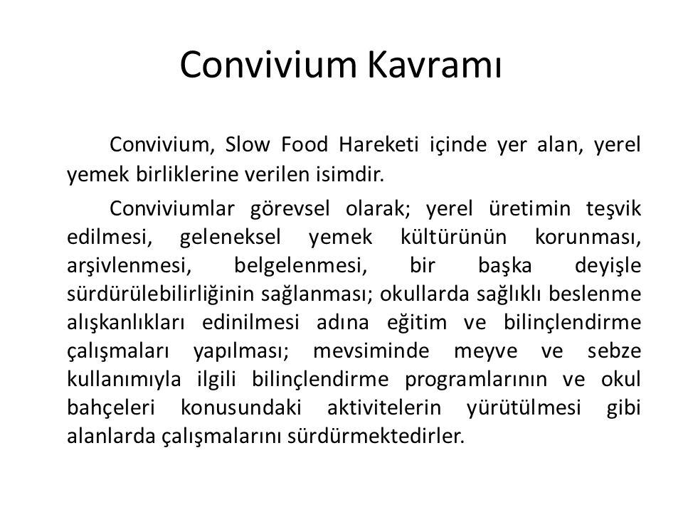 Convivium Kavramı Convivium, Slow Food Hareketi içinde yer alan, yerel yemek birliklerine verilen isimdir. Conviviumlar görevsel olarak; yerel üretimi