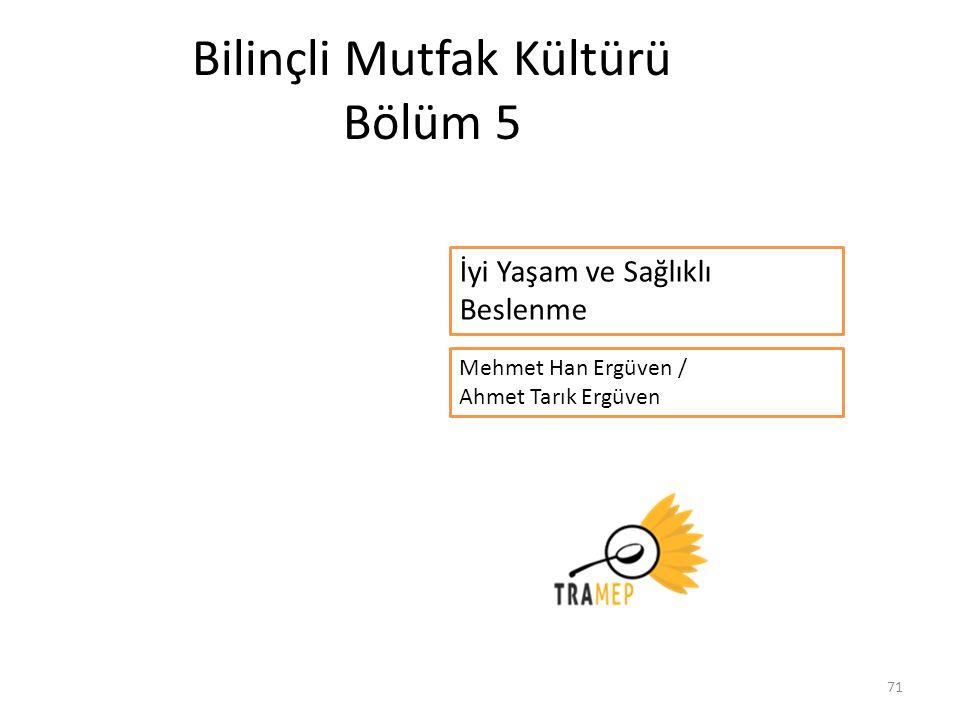 71 Bilinçli Mutfak Kültürü Bölüm 5 Mehmet Han Ergüven / Ahmet Tarık Ergüven İyi Yaşam ve Sağlıklı Beslenme