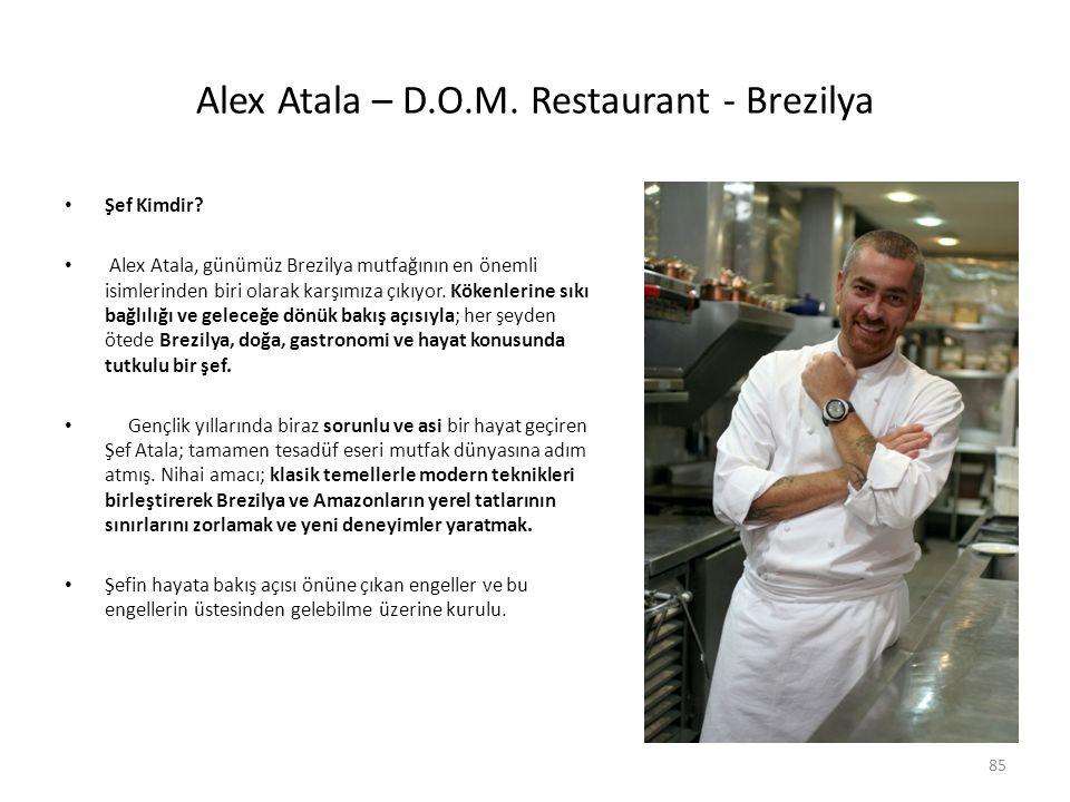 Alex Atala – D.O.M. Restaurant - Brezilya Şef Kimdir? Alex Atala, günümüz Brezilya mutfağının en önemli isimlerinden biri olarak karşımıza çıkıyor. Kö