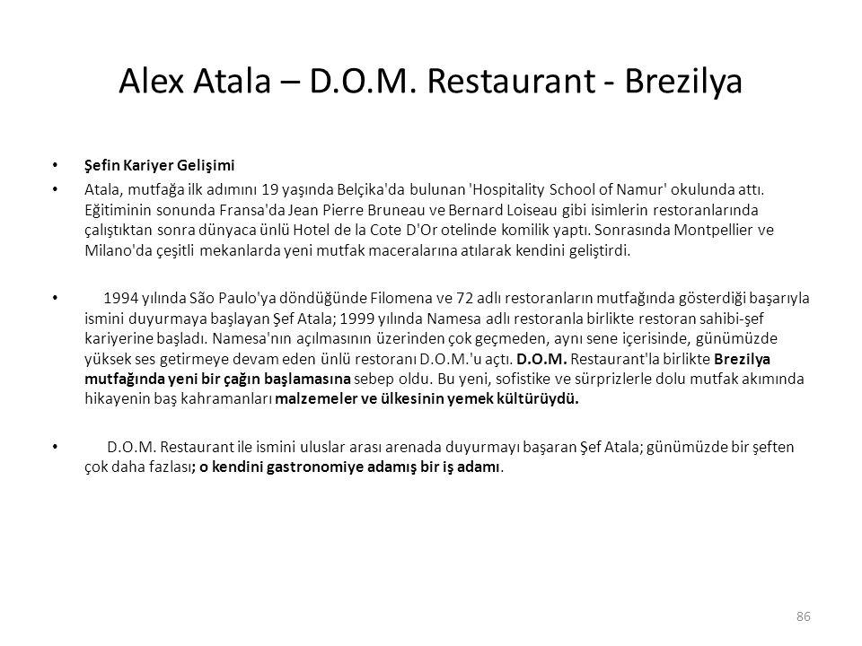 Alex Atala – D.O.M. Restaurant - Brezilya Şefin Kariyer Gelişimi Atala, mutfağa ilk adımını 19 yaşında Belçika'da bulunan 'Hospitality School of Namur