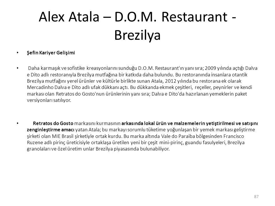 Alex Atala – D.O.M. Restaurant - Brezilya Şefin Kariyer Gelişimi Daha karmaşık ve sofistike kreasyonlarını sunduğu D.O.M. Restaurant'ın yanı sıra; 200
