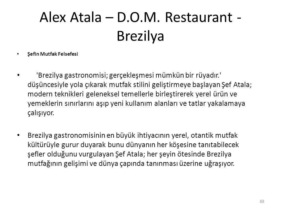 Alex Atala – D.O.M. Restaurant - Brezilya 88 Şefin Mutfak Felsefesi 'Brezilya gastronomisi; gerçekleşmesi mümkün bir rüyadır.' düşüncesiyle yola çıkar