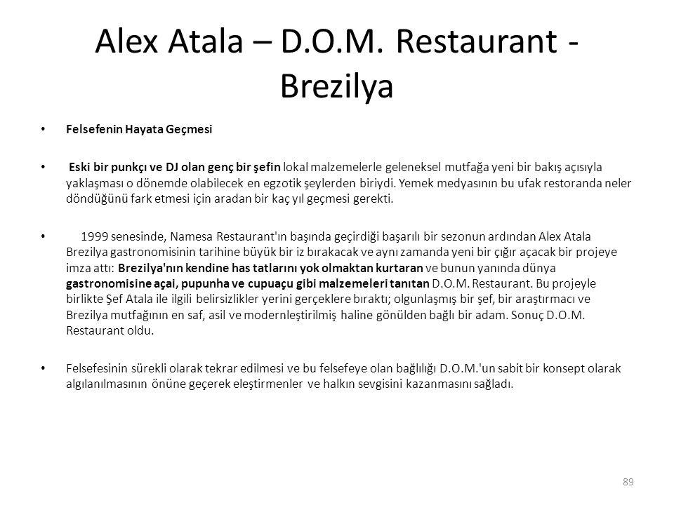 Alex Atala – D.O.M. Restaurant - Brezilya Felsefenin Hayata Geçmesi Eski bir punkçı ve DJ olan genç bir şefin lokal malzemelerle geleneksel mutfağa ye