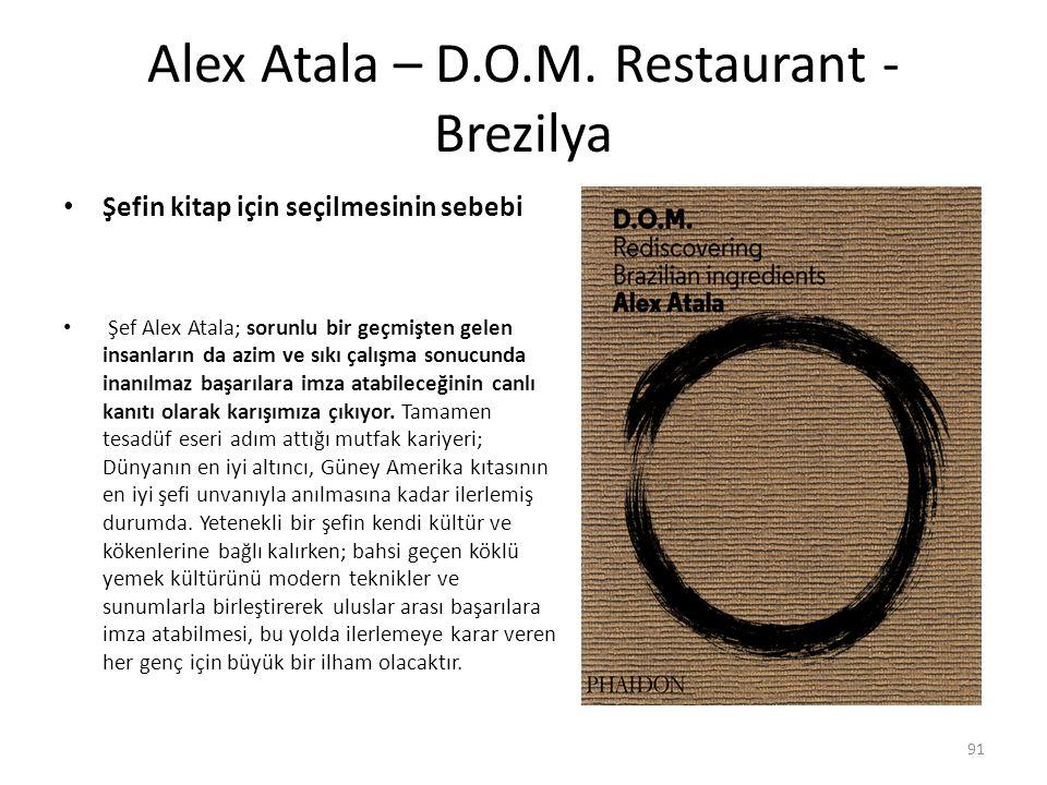 Alex Atala – D.O.M. Restaurant - Brezilya Şefin kitap için seçilmesinin sebebi Şef Alex Atala; sorunlu bir geçmişten gelen insanların da azim ve sıkı