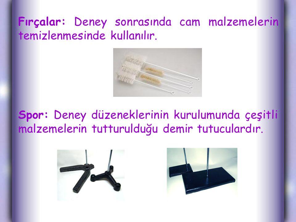 Fırçalar: Deney sonrasında cam malzemelerin temizlenmesinde kullanılır. Spor: Deney düzeneklerinin kurulumunda çeşitli malzemelerin tutturulduğu demir