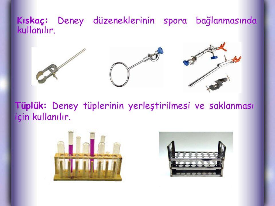 Kıskaç: Deney düzeneklerinin spora bağlanmasında kullanılır. Tüplük: Deney tüplerinin yerleştirilmesi ve saklanması için kullanılır.