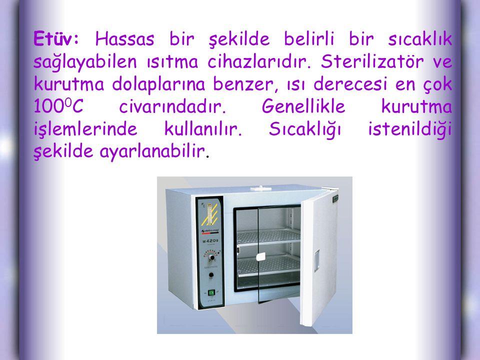 Etüv: Hassas bir şekilde belirli bir sıcaklık sağlayabilen ısıtma cihazlarıdır. Sterilizatör ve kurutma dolaplarına benzer, ısı derecesi en çok 100 0