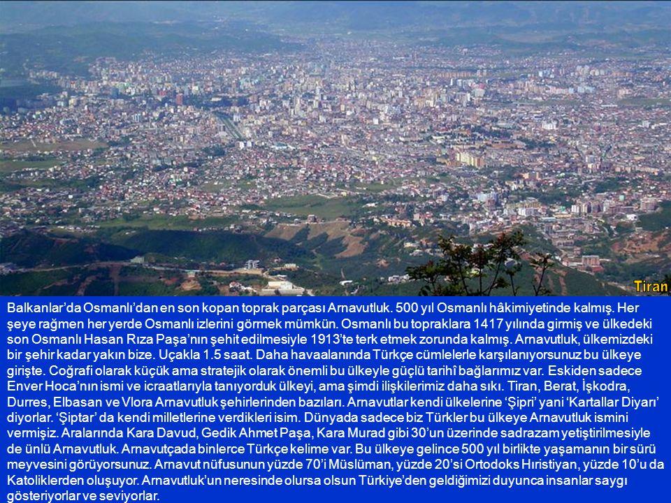 Başkent Tiran.Eskinin küçük bir kasabası. Şimdi ülkenin en kalabalık şehri.