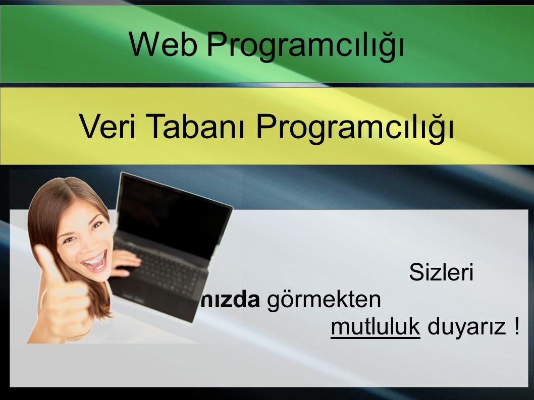 Veri Tabanı Programcılığı Web Programcılığı Sizleri aramızda görmekten mutluluk duyarız !