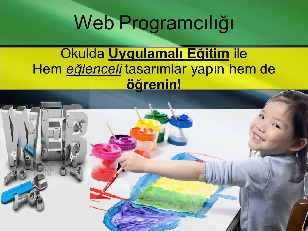 Web Programcılığı Okulda Uygulamalı Eğitim ile Hem eğlenceli tasarımlar yapın hem de öğrenin!