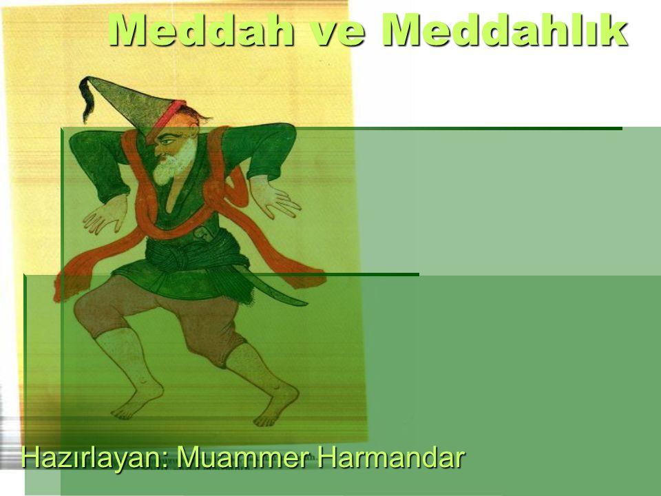 Meddah ve Meddahlık Meddah ve Meddahlık Hazırlayan: Muammer Harmandar
