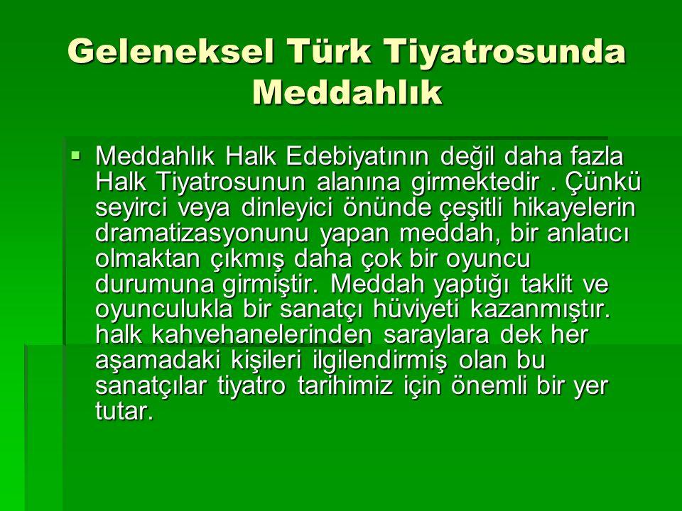 Geleneksel Türk Tiyatrosunda Meddahlık  Meddahlık Halk Edebiyatının değil daha fazla Halk Tiyatrosunun alanına girmektedir. Çünkü seyirci veya dinley
