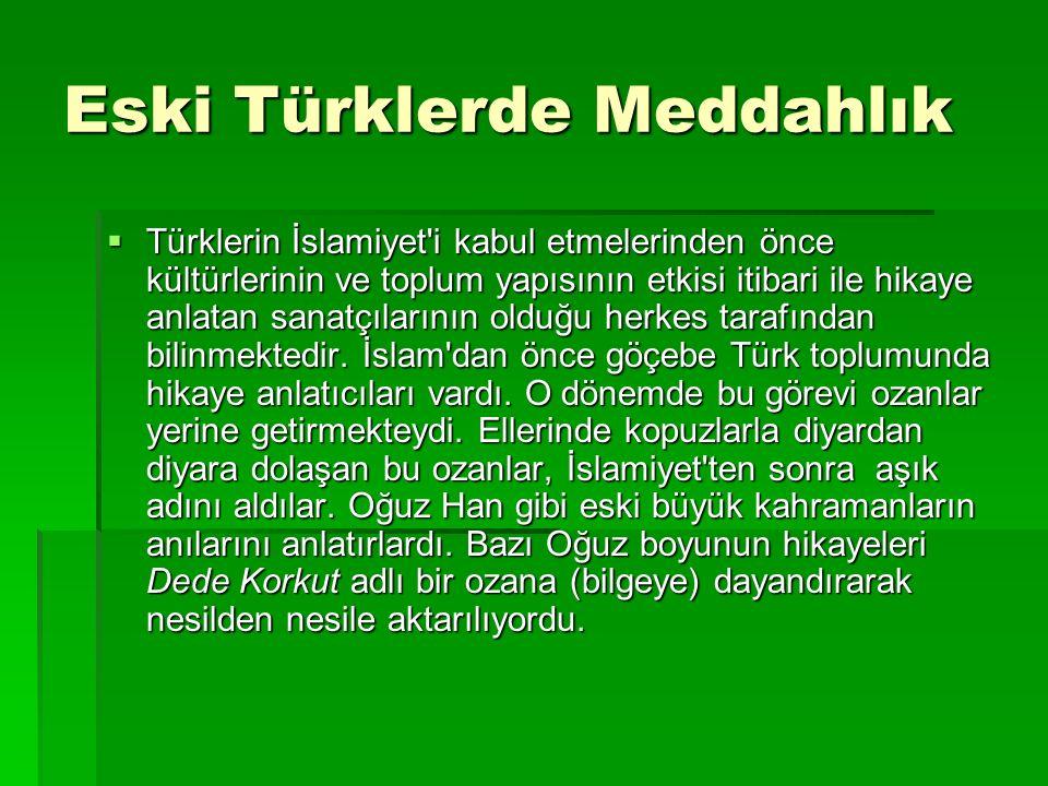 Eski Türklerde Meddahlık  Türklerin İslamiyet'i kabul etmelerinden önce kültürlerinin ve toplum yapısının etkisi itibari ile hikaye anlatan sanatçıla