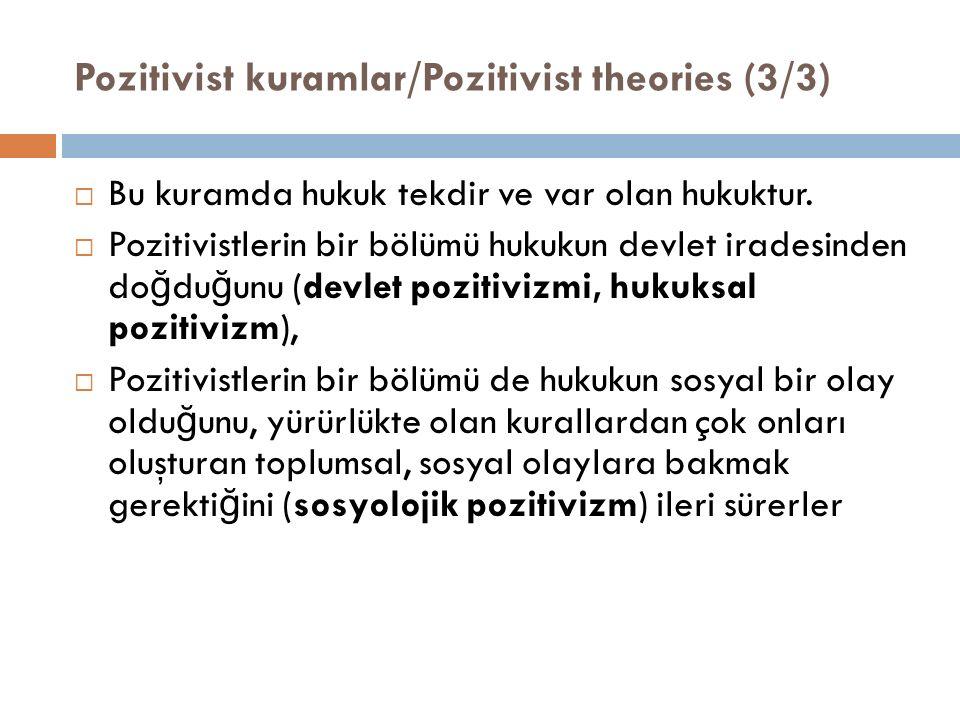 Pozitivist kuramlar/Pozitivist theories (3/3)  Bu kuramda hukuk tekdir ve var olan hukuktur.