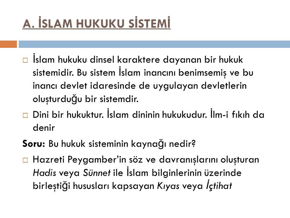 A. İ SLAM HUKUKU S İ STEM İ  İ slam hukuku dinsel karaktere dayanan bir hukuk sistemidir. Bu sistem İ slam inancını benimsemiş ve bu inancı devlet id